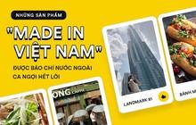 """Những sản phẩm """"made in Việt Nam"""" được báo chí nước ngoài ca ngợi hết lời"""