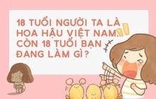 18 tuổi người ta đã là Hoa hậu Việt Nam, còn tuổi 18 của bạn thì sao?