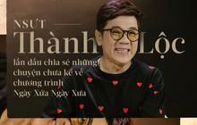 """NSƯT Thành Lộc: """"Với khán giả nhí của Ngày Xửa Ngày Xưa, """"anh Thành Lộc"""" là một cái tên chứ không còn là danh xưng nữa"""""""