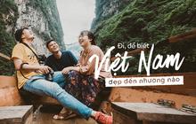 Đi, để thấy Việt Nam đẹp đến nhường nào!