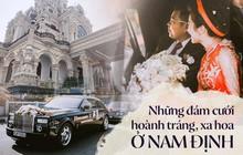 """Đám cưới tại lâu đài trăm tỷ, rước dâu bằng Rolls-Royce và máy bay: Nam Định xứng đáng đứng đầu về độ """"chịu chơi"""" tổ chức đám cưới"""