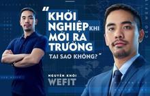 """Nguyễn Khôi WeFit: """"Khởi nghiệp khi mới ra trường, tại sao không?"""""""