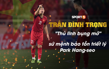 """Trần Đình Trọng: """"Thủ lĩnh bụng mỡ"""" mang sứ mệnh bảo tồn triết lý Park Hang-seo"""