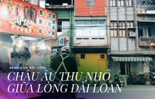 Có một châu Âu thu nhỏ giữa lòng Đài Loan mang tên Cơ Long: Cảnh đẹp, giá rẻ và đồ ăn ngon miễn chê!