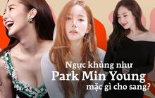 Những cô nàng sở hữu vòng 1 khủng hãy học ngay mỹ nhân sexy Park Min Young để mặc vừa đẹp vừa sang trọng