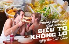 """Sài Gòn không có Bà Tân Vlog nhưng bạn vẫn có thể thưởng thức loạt món """"siêu to khổng lồ"""" này"""
