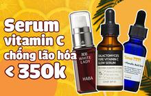 """7 loại serum vitamin C ngừa nám da và chống lão hóa giá dưới 350k mà chị em nào cũng cần trong công cuộc """"chống già"""""""