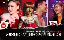"""Phản ứng khán giả Việt trước buổi công chiếu Annabelle Comes Home: """"Mong em Beo đem binh đoàn tàn sát hết gia đình đó đi dùm!"""""""