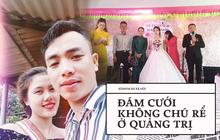 """Bố mẹ của cô dâu trong đám cưới không chú rể ở Quảng Trị: """"Ai đến chung vui cũng lén lau nước mắt, thương con 1 thì thương rể đến 10"""""""