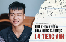Gặp chàng thủ khoa khối A toàn quốc suýt trượt tốt nghiệp vì Tiếng Anh được 1.4: Chỉ học Toán, Lý, Hoá nên bỏ bê ngoại ngữ