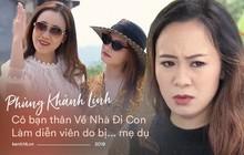 """Bất ngờ với Phùng Khánh Linh - cô bạn thân """"căng đét"""" của Về Nhà Đi Con: Trở thành diễn viên nhờ lời mẹ dụ dỗ"""