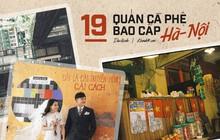 """19 quán cà phê bao cấp chưa bao giờ cũ ở Hà Nội - """"đặc sản"""" thủ đô dành cho những ai muốn ngược dòng thời gian"""