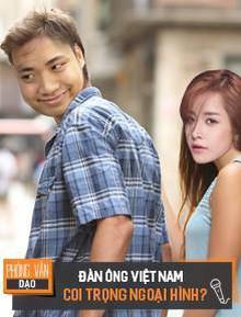 Phỏng vấn dạo: Đàn ông Việt Nam có thực sự coi trọng vẻ ngoài đối phương hơn tính cách?