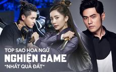 Bất ngờ với hàng loạt cái tên đình đám xứ Hoa ngữ là tín đồ cuồng nhiệt của game