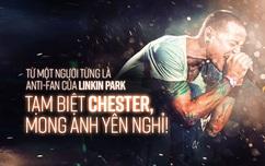 Từ một người từng là anti-fan của Linkin Park: Tạm biệt Chester, mong anh yên nghỉ!