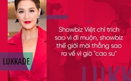 """Sao hạng A thế giới đi muộn còn bị """"mời"""" thẳng ra về, cớ sao nghệ sĩ Việt thì không?"""