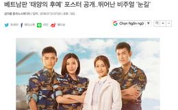"""Báo chí và netizen Hàn nói về """"Hậu Duệ Mặt Trời"""" bản Việt: Nhan sắc hiếm có, top 0,001% dân số"""
