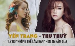 """Yến Trang lần đầu thẳng thắn tiết lộ lý do """"không đội trời chung"""" với Thu Thuỷ trong suốt hơn 15 năm"""