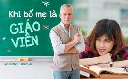 Khi có bố mẹ là giáo viên: Sướng đâu chẳng thấy, chỉ thấy chồng chất áp lực, suốt ngày bị mang ra so sánh, đố kỵ