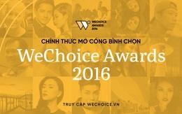 WeChoice Awards 2016: Chính thức mở cổng bình chọn cho tất cả các hạng mục!