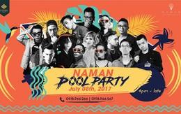 """Đại tiệc Naman Pool Party và những hoạt động siêu """"chất"""", duy nhấttrong ngày 8/7 này"""