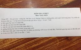 """Đề kiểm tra Lý ở Bình Dương: Tính thời gian hạt mưa rơi đến đầu thầy giáo trong MV """"Em gái mưa"""""""