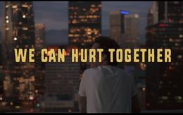 """""""We can hurt together"""": Những ai đã từng đi qua thương tổn đều xứng đáng được yêu và hạnh phúc!"""