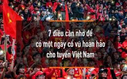 """Đại chiến Việt Nam - Malaysia: """"Mách nước"""" 7 điều cần chú ý để có một ngày cổ vũ đáng nhớ tại sân Mỹ Đình"""