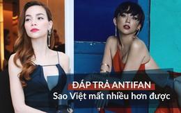 Đáp trả bốp chát với antifan: Sao Việt mất nhiều hơn được
