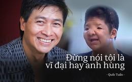 Quốc Tuấn: Hãy sống để một ngày nào đó không phải ân hận!