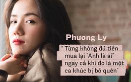 """Phương Ly: """"Từng không đủ tiền mua Anh Là Ai, ngay cả khi đó là một ca khúc bị bỏ quên"""""""