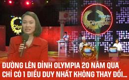 Đường lên đỉnh Olympia kỷ niệm 20 năm phát sóng, hàng triệu thứ đổi thay, chỉ duy nhất một điều không đổi, đó là...