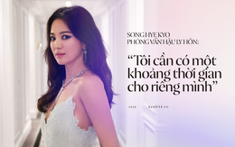"""Công bố bài phỏng vấn đầu tiên của Song Hye Kyo giữa bão ly hôn: """"Tôi cần có một khoảng thời gian cho riêng mình"""""""