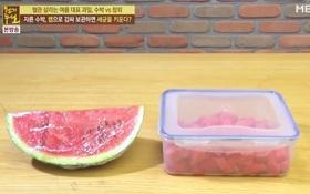Đài MBN Hàn Quốc công bố: thói quen bảo quản dưa hấu ai cũng mắc phải khiến vi khuẩn tăng thêm 300 lần
