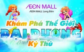 Khám phá thế giới đại dương kỳ thú tại Aeon Mall Long Biên