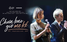"""Min và Erik kết hợp cùng nhiếp ảnh gia Phạm Hoài Nam khiến tim fan """"thổn thức"""" trong MV """"Chưa bao giờ mẹ kể"""""""