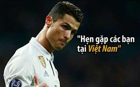 Nếu sang Việt Nam chơi bóng, Ronaldo hẳn sẽ mắt tròn mắt dẹt với những thứ lạ lùng