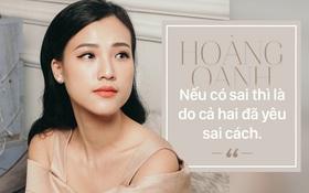 """Phỏng vấn Hoàng Oanh hậu chia tay: """"Không thể chỉ yêu một người mà không biết sẽ dắt tay nhau đi đâu"""""""