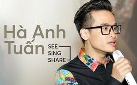 """Hà Anh Tuấn: """"Nếu See Sing Share không được khán giả ủng hộ, thì chưa chắc tôi sẽ đi tiếp với âm nhạc"""""""