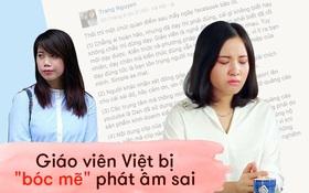 """Clip """"bóc mẽ"""" phát âm tiếng Anh: Lời xin lỗi của các cô giáo không chân thành, ngụy biện cho lỗi sai bản thân là điều tối kỵ!"""