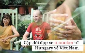 Cặp vợ chồng rong ruổi 11,000km trên xe đạp từ Hungary về Việt Nam: Hành trình trải nghiệm lòng tốt con người