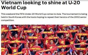"""Báo quốc tế: """"Việt Nam sẽ tỏa sáng tại U20 World Cup"""""""