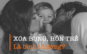 8 hành động yêu thương trẻ chúng ta cần sửa để không khiến bố mẹ của bé lo lắng