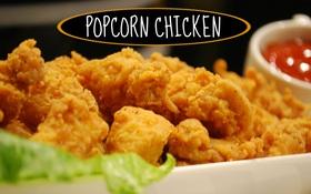 Gà chiên bỏng ngô: Đây mới là popcorn chicken đích thực
