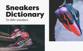 """Sneakers Dictionary - Những thuật ngữ cho người mới """"nhập môn"""" sneakers (Phần 1)"""