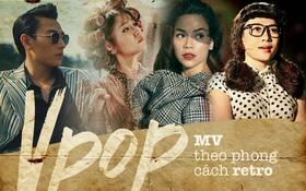 Vpop làm MV theo phong cách retro: Không mới nhưng chưa bao giờ ngừng hot
