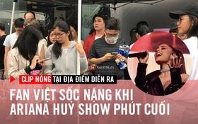 Clip nóng tại địa điểm diễn ra chương trình: Fan Việt sốc nặng khi Ariana Grande bất ngờ hủy show vào phút cuối!