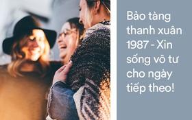 Cho tuổi 30 của lứa người trẻ sinh năm 1987: Ta đã dành cả thanh xuân để làm gì?