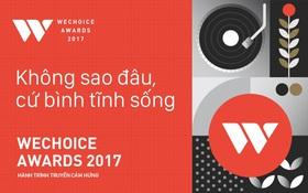 WeChoice Awards 2017: Bình tĩnh sống, một thái độ khác giữa cuộc sống hiện đại đầy vội vã