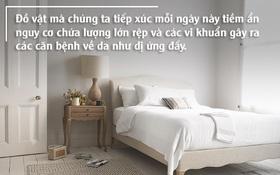8 thủ phạm trong phòng ngủ khiến bạn phát ốm